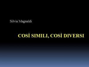 Silvia Magnaldi COS SIMILI COS DIVERSI Clinica in