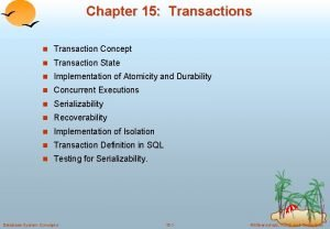 Chapter 15 Transactions n Transaction Concept n Transaction