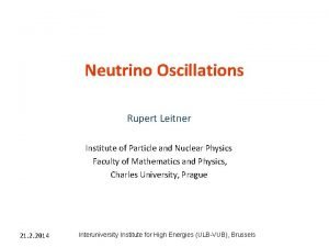Neutrino Oscillations Rupert Leitner Institute of Particle and