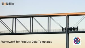 Framework for Product Data Templates Product Data Templates