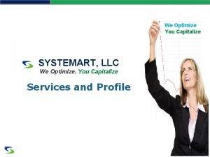 We Optimize You Capitalize SYSTEMART LLC We Optimize
