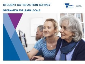STUDENT SATISFACTION SURVEY INFORMATION FOR LEARN LOCALS 1