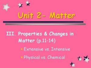 Unit 2 Matter III Properties Changes in Matter
