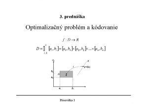 3 prednka Optimalizan problm a kdovanie Priesvitka 1