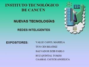 INSTITUTO TECNOLGICO DE CANCN NUEVAS TECNOLOGAS REDES INTELIGENTES