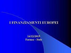 I FINANZIAMENTI EUROPEI 14122015 Faenza Italy FINANZIAMENTI EUROPEI