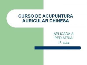 CURSO DE ACUPUNTURA AURICULAR CHINESA APLICADA A PEDIATRIA