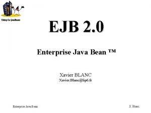 EJB 2 0 Enterprise Java Bean Xavier BLANC