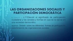 LAS ORGANIZACIONES SOCIALES Y PARTICIPACIN DEMOCRTICA c 11