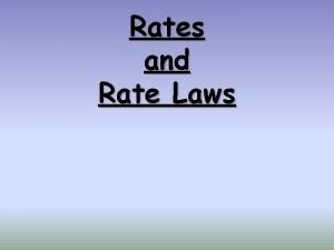 Rates and Rate Laws Reaction Rate The change