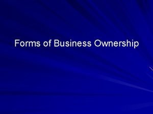 Forms of Business Ownership Forms of Business Ownership