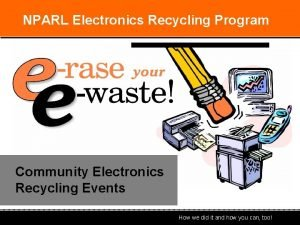 NPARL Electronics Recycling Program Community Electronics Recycling Events