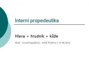 Intern propedeutika Hlava hrudnk ke MUDr Yvona Pospilov