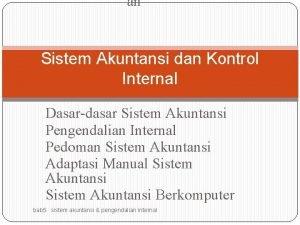 an Sistem Akuntansi dan Kontrol Internal Dasardasar Sistem