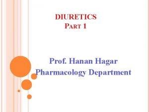 DIURETICS PART 1 Prof Hanan Hagar Pharmacology Department