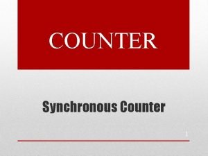 COUNTER Synchronous Counter 1 Objective To design a