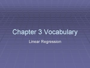 Chapter 3 Vocabulary Linear Regression Linear Regression What