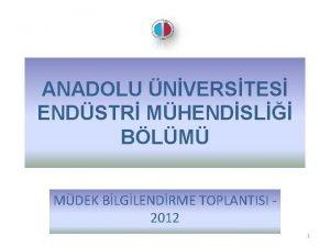 ANADOLU NVERSTES ENDSTR MHENDSL BLM MDEK BLGLENDRME TOPLANTISI