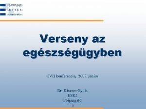 Verseny az egszsggyben GVH konferencia 2007 jnius Dr