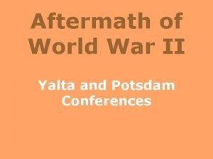 Aftermath of World War II Yalta and Potsdam