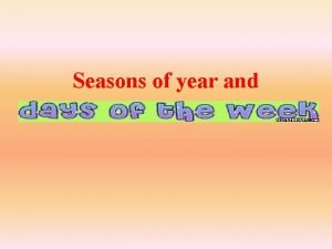 Seasons of year and January February March April