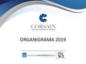 ORGANIGRAMA 2019 ORGANIGRAMA 2019 CORPORACION SALVADOREA DE INVERSIONES