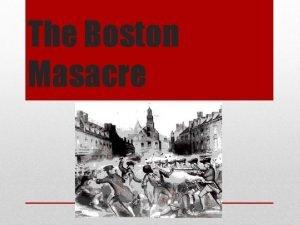 The Boston Masacre A The Boston Massacre was