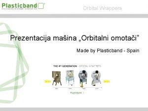 Orbital Wrappers Prezentacija maina Orbitalni omotai Made by