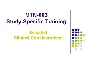MTN003 StudySpecific Training Selected Clinical Considerations Overview of