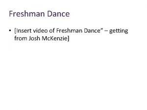 Freshman Dance Insert video of Freshman Dance getting