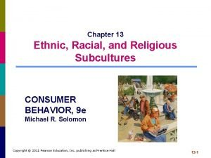 Chapter 13 Ethnic Racial and Religious Subcultures CONSUMER