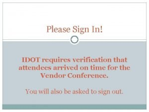 Please Sign In IDOT requires verification that attendees