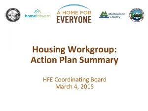 Housing Workgroup Action Plan Summary HFE Coordinating Board