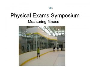 Physical Exams Symposium Measuring fitness Measuring Fitness Mark