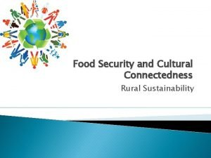 Food Security and Cultural Connectedness Rural Sustainability Outline