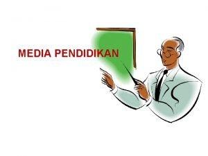 MEDIA PENDIDIKAN PENGERTIAN Harafiah perantara yang diperlukan dalam