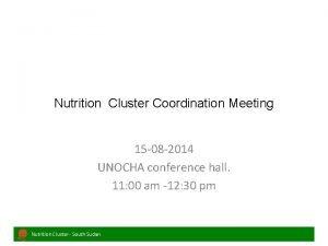 Nutrition Cluster Coordination Meeting 15 08 2014 UNOCHA