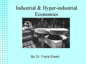 Industrial Hyperindustrial Economies By Dr Frank Elwell World