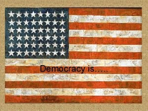 Democracy is Characteristics of Democracy Govt by and