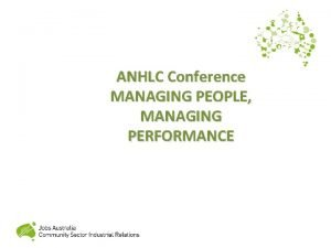 ANHLC Conference MANAGING PEOPLE MANAGING PERFORMANCE RESPECTFUL WORKPLACE
