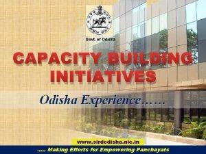 Govt of Odisha CAPACITY BUILDING INITIATIVES Odisha Experience