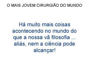O MAIS JOVEM CIRURGIO DO MUNDO H muito