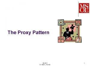 The Proxy Pattern SE2811 Dr Mark L Hornick