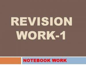 REVISION WORK1 NOTEBOOK WORK NOTEBOOK WORK Q 1