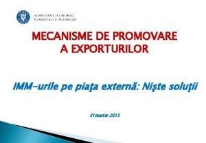 MECANISME DE PROMOVARE A EXPORTURILOR IMMurile pe piaa