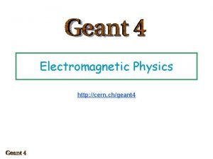 Electromagnetic Physics http cern chgeant 4 Electromagnetic packages