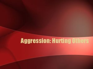 Aggression Hurting Others What is Aggression Physical or