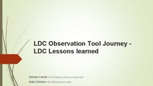 LDC Observation Tool Journey LDC Lessons learned Denise