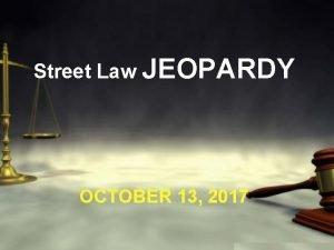 Street Law JEOPARDY OCTOBER 13 2017 Street Law