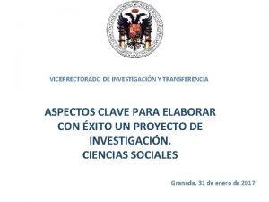 VICERRECTORADO DE INVESTIGACIN Y TRANSFERENCIA ASPECTOS CLAVE PARA